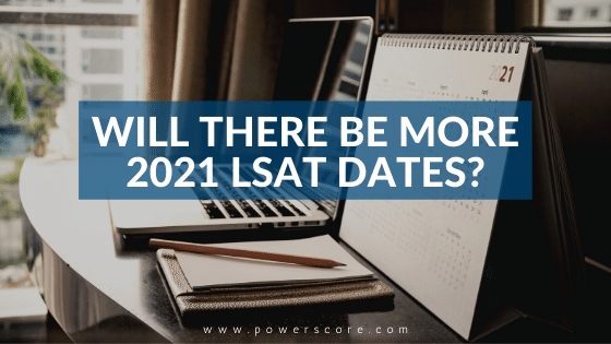 Will There Be More 2021 LSAT Dates?