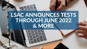 LSAC Announces Tests Through June 2022 & More
