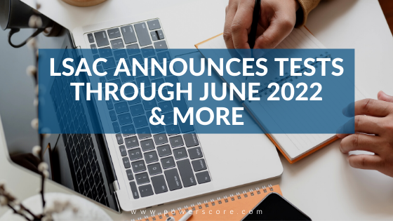 LSAC Announces Tests Through June 2022 & More