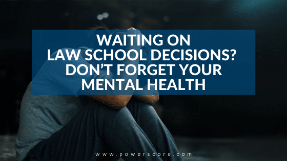 Waiting on Law School Decisions? Don't Forget Your Mental Health