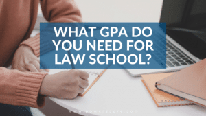 What GPA Do You Need for Law School?