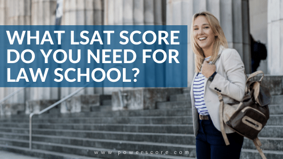 What LSAT Score Do You Need for Law School?