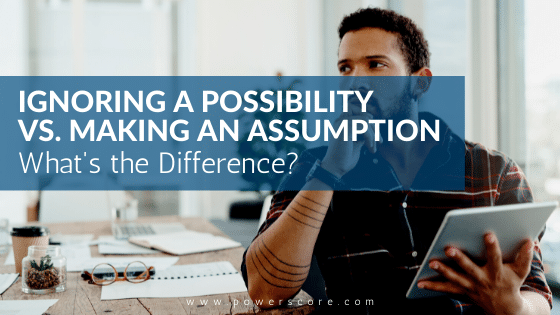 Ignoring a Possibility vs. Making an Assumption: What's the Difference?
