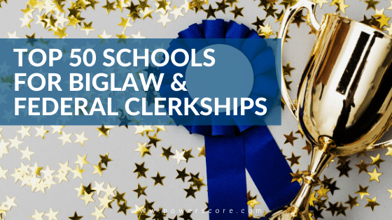 Top 50 Schools for BigLaw and Federal Clerkships