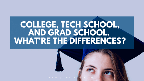 College, Tech School, and Grad School. What're the Differences?