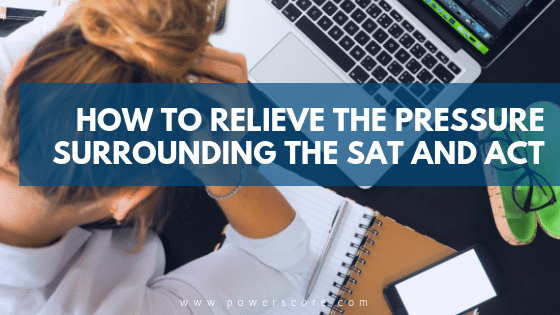 How to Relieve the Pressure Surrounding the SAT and ACT