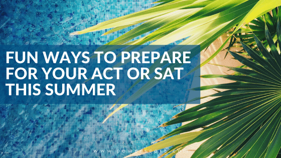 Fun Ways to Prepare for Your ACT or SAT This Summer