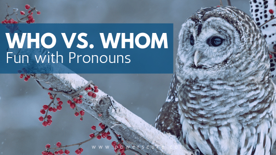 Who vs. Whom: Fun with Pronouns