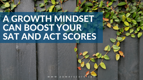 A Growth Mindset can Boost your SAT and ACT Scores