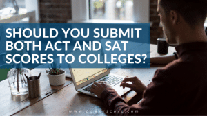 Should you Submit Both ACT and SAT Scores to Colleges?