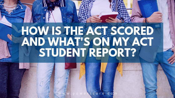 How is the ACT Scored and What's on My ACT Student Report?