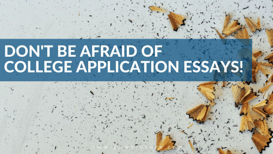 Don't Be Afraid of College Application Essays!