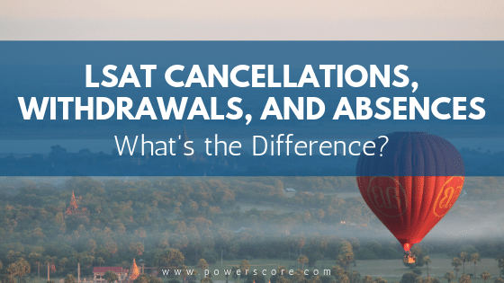 LSAT Cancellations, Withdrawals, and Absences What's the Difference