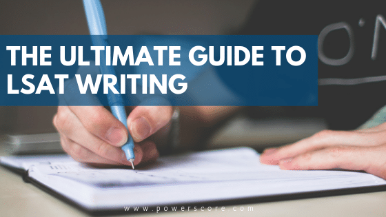 The Ultimate Guide to LSAT Writing - LSAT and Law School Admissions Blog